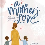 """""""A Mother's Love: Celebrating Every Kind of Mom"""" Devotional"""
