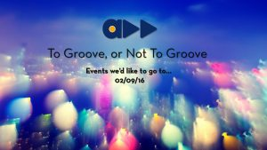 weekend To Groove or Not To Groove 02/09/16