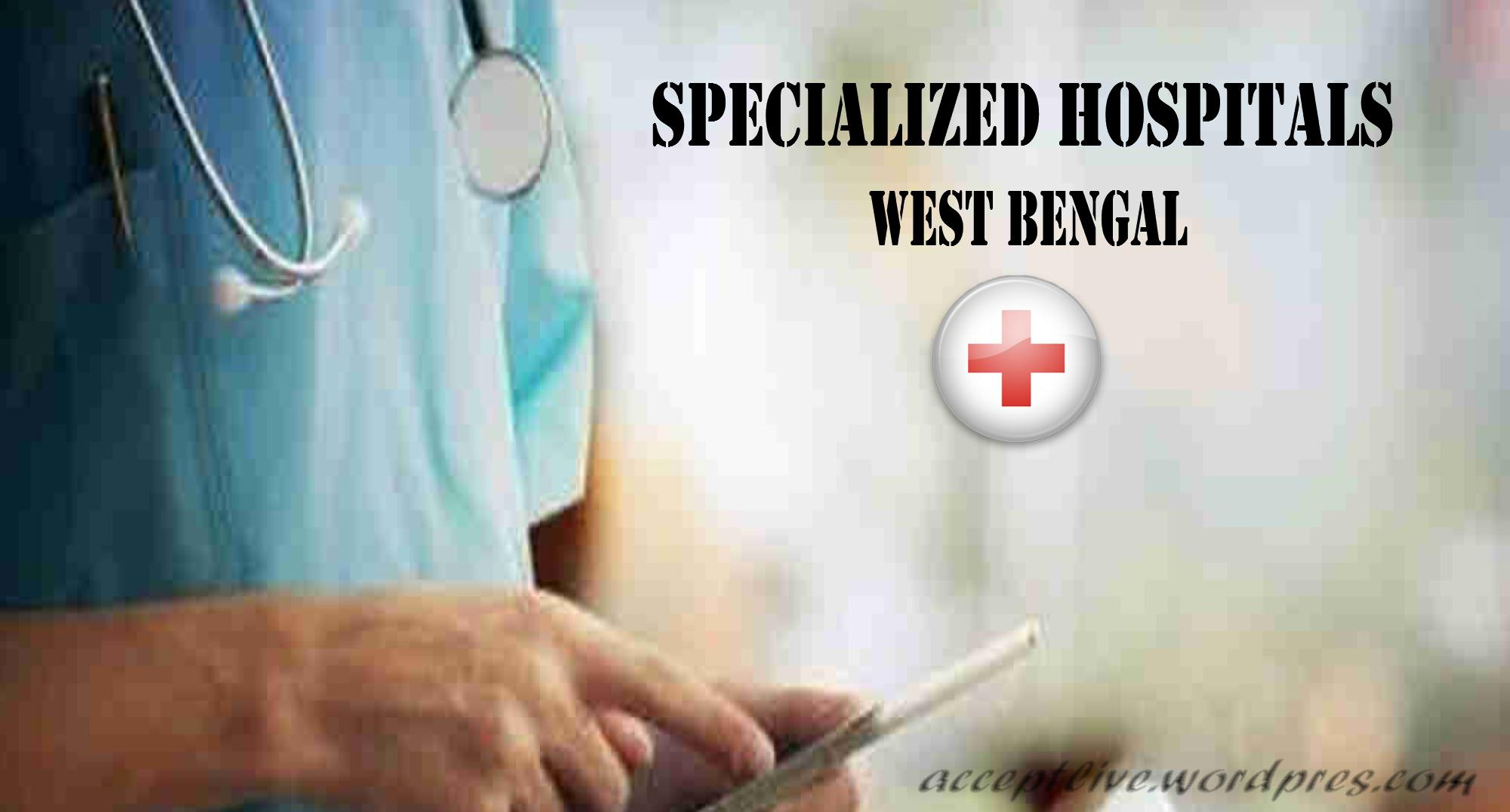 Specialized hospitals In West Bengal