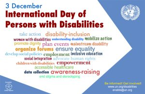 image shows a headline of 3 December International Day of Persons with Disabilities. The UN logo is to the right and underneath are a series of positive statements such as: take action, ensure equality and advocate human rights, and they are in a range of different bright colours