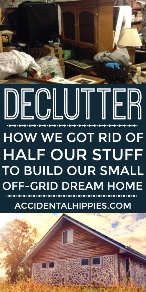 We decluttered and got rid of over half our stuff in order to move from our house in the suburbs to build our small off-grid dream home. Here are the easy and practical ways we got rid of our stuff and what you can do too (without having to totally overhaul or Konmari your life).