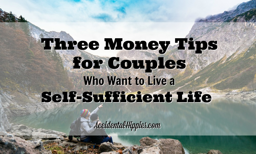 Three Money Tips for Couples Who Want to Live a Self-Sufficient Life