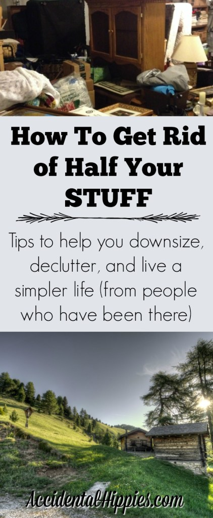 "Tips and advice to help you get rid of your ""stuff"" and keep the clutter away. We got rid of over half our stuff so we could build a little house in the country by hand. Find out how here! #downsize #declutter"