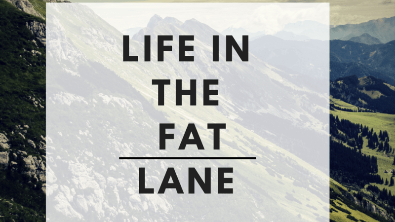 Life in the Fat Lane