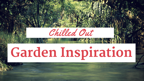 Chilled Out Garden Inspiration