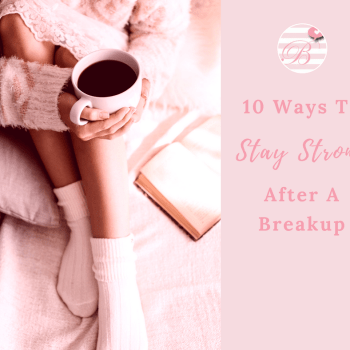 Stay stong after a break up