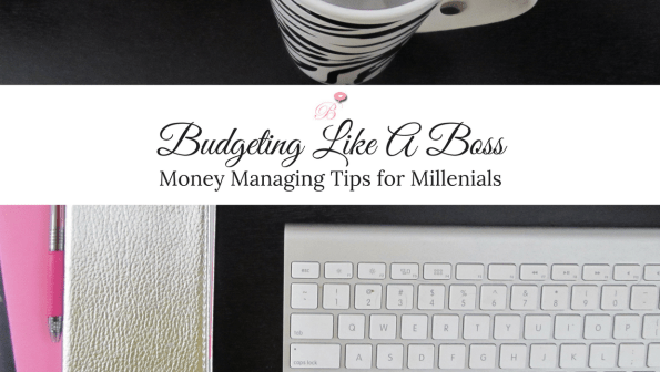 Budgeting like a Boss: Money Managing Tips For Millennials