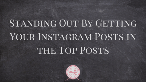 Standing Out By Getting Your Instagram Posts in the Top Posts