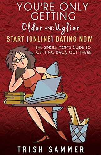 Cover image for You're Only Getting Older and Uglier — Start Online Dating Now, by Trish Sammer