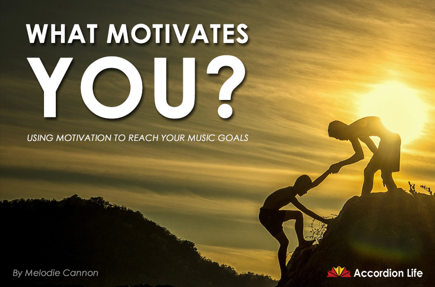 What Motivates You? Using Motivation to help you reach you music goals.