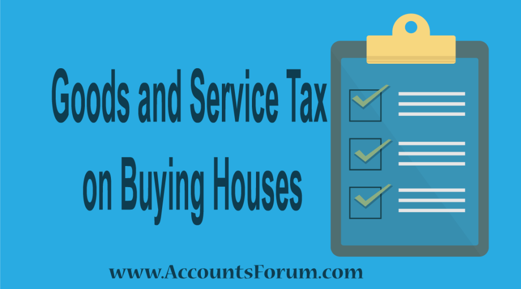 Goods and Service Tax on Buying Houses