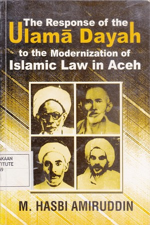 The Response of The Ulama Dayah to the Modernization of Islamic Law in Aceh