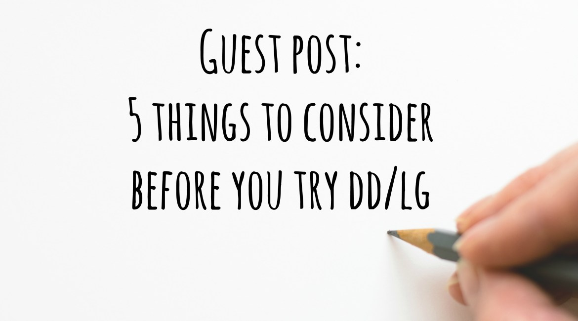 Guest Post: 5 Things to Consider Before You Try DD/lg