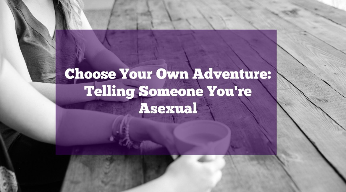 Choose Your Own Adventure: Telling Someone You're Asexual