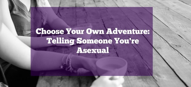 choose your own adventure telling someone you're asexual