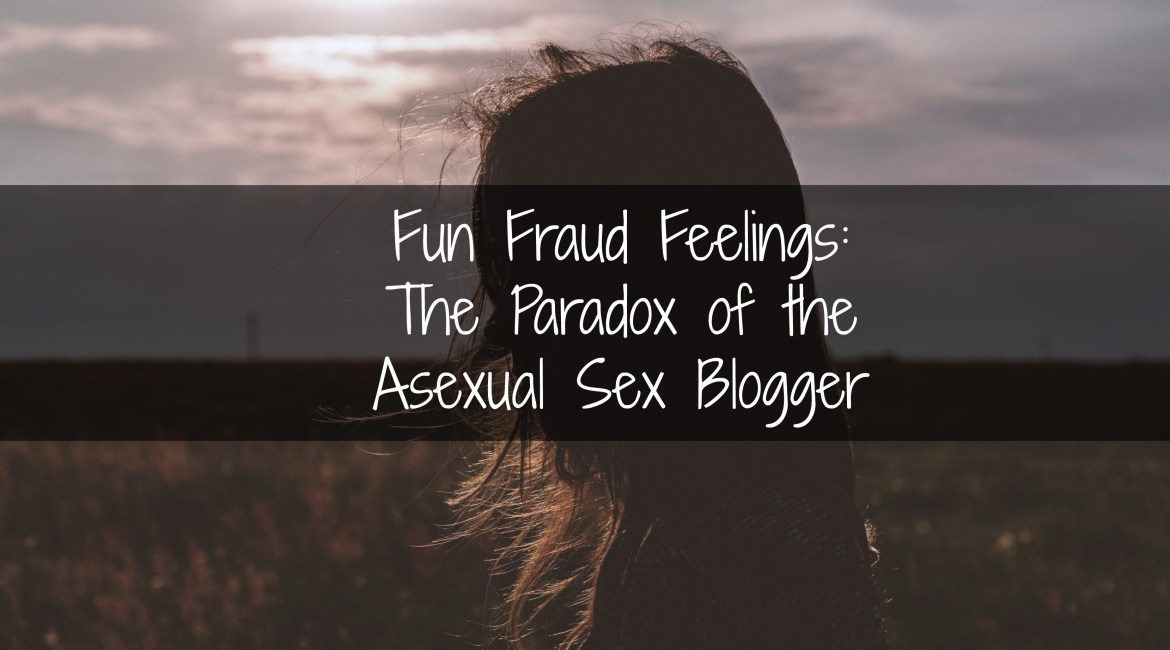Fun Fraud Feelings: The Paradox of the Asexual Sex Blogger