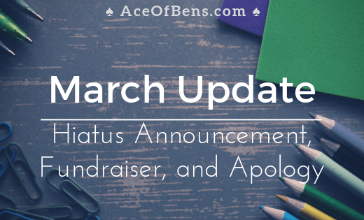 March Update: Hiatus Announcement, fundraiser, and apology