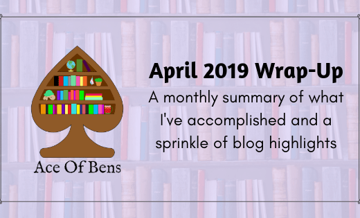 April 2019 Wrap-Up: A monthly summary of what I've accomplished with a sprinkle of blog highlights