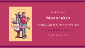 Review of Mooncakes by Wendy Xu and Suzanne Walker