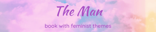 The Man - a book with feminist themes