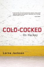 Cover of Cold-Cocked: On Hockey by Lorna Jackson