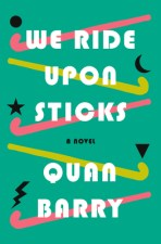 Cover of We Ride Upon Sticks by Quan Barry