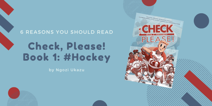 6 Reasons you should read Check, Please! Book 1: #Hockey by Ngozi Ukazu