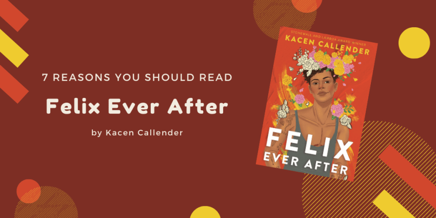 Seven Reasons You Should Read Felix Ever After by Kacen Callender