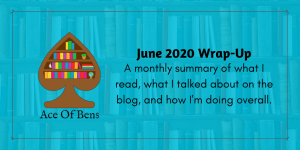June 2020 Wrap-Up: A monthly summary of what I read, what I talked about on the blog, and how I'm doing overall