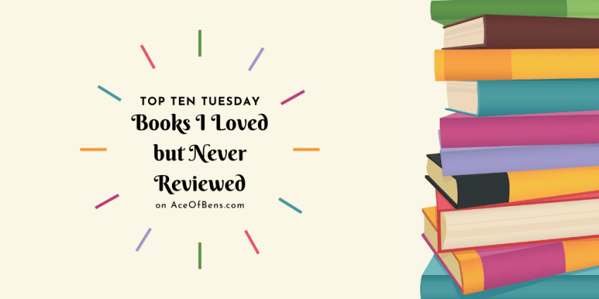 Top Ten Tuesday: Books I Loved but Never Reviewed on AceOfBens.com