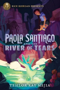 Cover of Paola Santiago and the River of Tears by Tehlor Kay Mejia