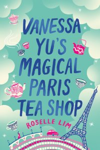 Cover of Vanessa Yu's Magical Paris Tea Shop by Reselle Lim