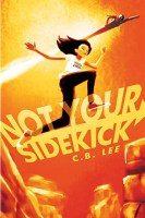Cover of Not Your Sidekick by C.B. Lee