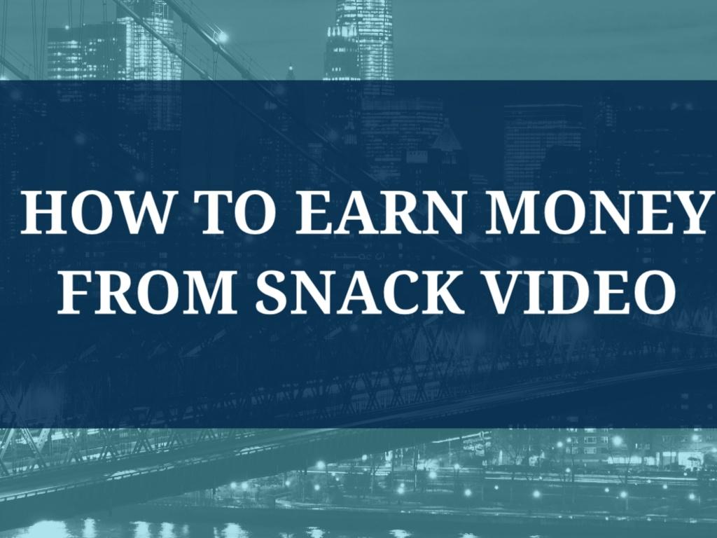 earn money from snack video