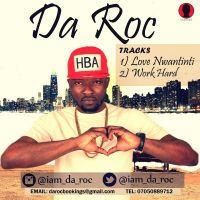 Da Roc - WORK HARD + LOVE NWATINTI