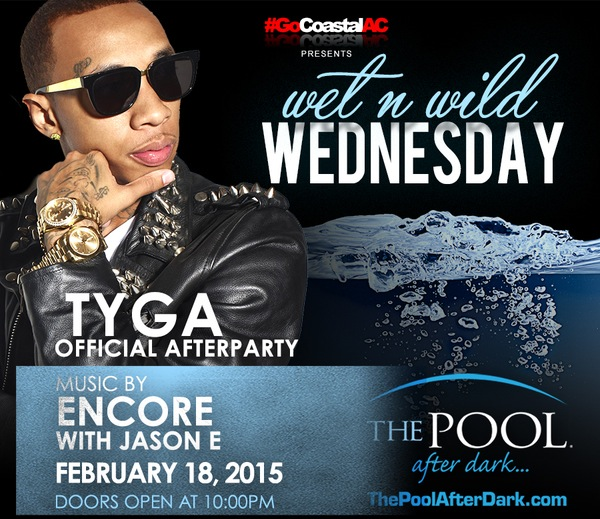 2/18 TYGA OFFICIAL AFTERPARTY #PoolAfterDark Wet-n-Wild Wednesday ENCORE + JASON E - Free #GuestList
