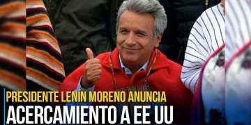 Presidente Lenín Moreno anuncia acercamiento a Estados Unidos