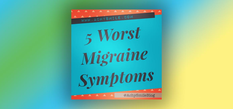 5 Worst Migraine Symptoms