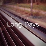 I Will, I Swear - Long Days // Sleep