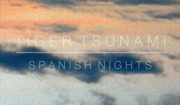 Tiger Tsunami - Spanish Nights