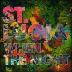 St Lucia - When The Night