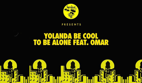 Yolanda Be Cool: To Be Alone (ft. Omar) [New Single]