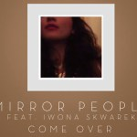 Mirror People - Come Over (ft. Iwona Skwarek)