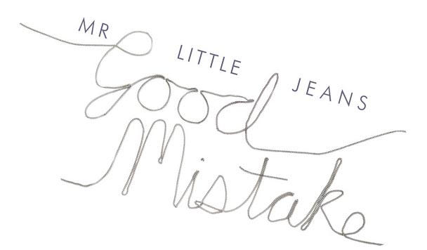 Mr. Little Jeans - Good Mistake