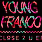 Young Franco - Close 2 U, Hurricane [New Music] - acid stag