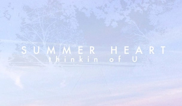 Summer Heart – Thinkin Of U [New Single]