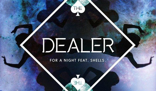 The Dealer – For A Night (ft. Shells) [New Music]
