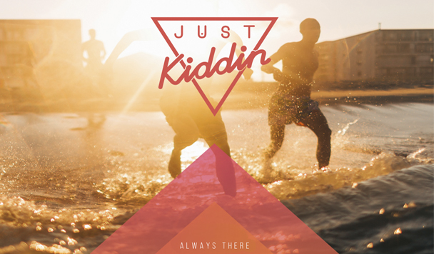 Just Kiddin – Always There [New Single]