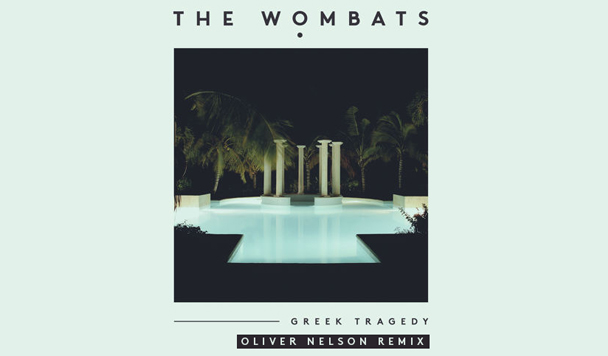 The Wombats – Greek Tragedy (Oliver Nelson Remix)