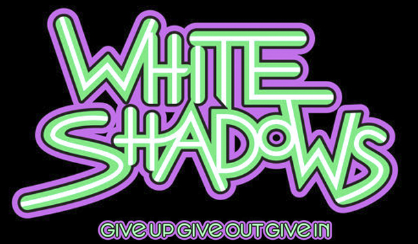 White Shadows - Give Up Give Out Give In - acid stag